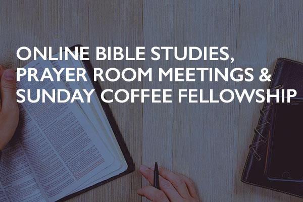 Online Bible Studies, Prayer Rooms & Sunday Coffee Fellowship